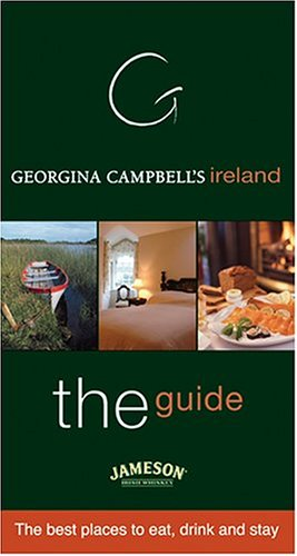 Georgina Campbell's Ireland--The Guide: The Best Places to Eat, Drink and Stay (Georgina...
