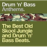 Drum 'n' Bass Anthems: the Best Old Skool Jungle and Drum 'n' Bass Beats