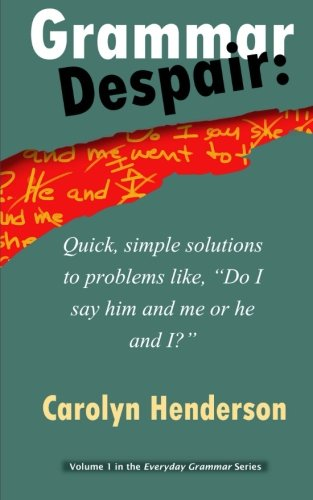 Grammar Despair: Quick, Simple Solutions to Common Problems Like,