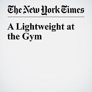 A Lightweight at the Gym
