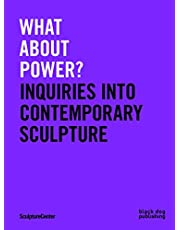 What about Power?: Inquiries into Contemporary Sculpture
