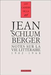 Notes sur la vie littéraire, 1902-1968 par Jean Schlumberger