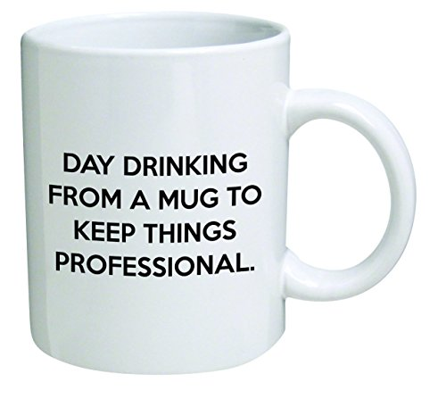 Funny Mug 11OZ - Day drinking from a mug to keep things professional - Cool Birthday gift for coworkers or boss. by della Pace