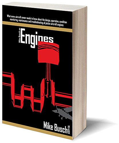 Mike Busch on Engines: What every aircraft owner needs to know about the design, operation, condition monitoring, maintenance and troubleshooting of piston aircraft engines ()