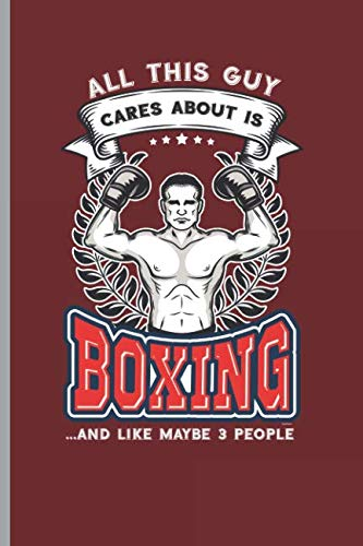 All this guys care about Boxing: for Training Log and Diary  Journal For Boxing Lover (6'x9') Lined Notebook to write in