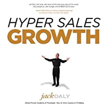 Hyper Sales Growth: Street-Proven Systems & Processes. How to Grow Quickly & Profitably Audiobook by Jack Daly Narrated by Jack Daly