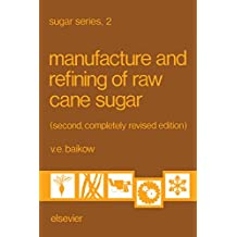 Manufacture and Refining of Raw Cane Sugar (Sugar Series Book 2)