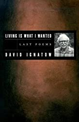 Living Is What I Wanted: Last Poems (American Poets Continuum)