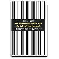 Die Allmacht des Geldes und die Zukunft der Phantasie: Betrachtungen zur Bücherwelt