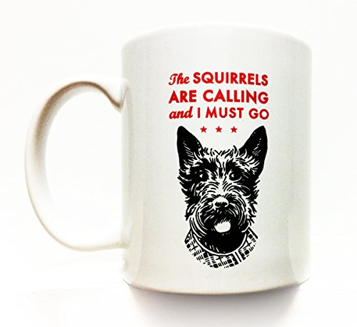 Scottish Terrier- Scottie dog- The Squirrels Are Calling and I Must Go 8 Oz. Coffee Mug