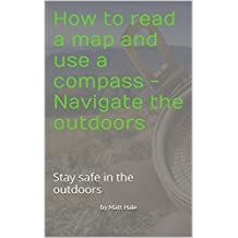 How to read a map and use a compass - Navigate the outdoors: Stay safe in the outdoors