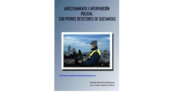 ADIESTRAMIENTO E INTERVENCIÓN POLICIAL CON PERROS DETECTORES DE SUSTANCIAS (Spanish Edition) - Kindle edition by VICENTE MARTÍNEZ MÁRQUEZ, ...