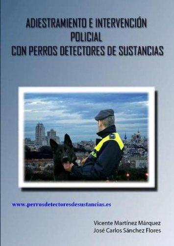 ADIESTRAMIENTO E INTERVENCIÓN POLICIAL CON PERROS DETECTORES DE SUSTANCIAS (Spanish Edition) by [MARTÍNEZ