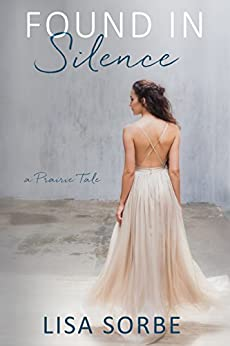 Found in Silence (A Prairie Tale Book 2) by [Sorbe, Lisa]