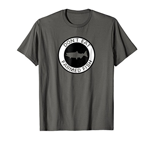 Don't Eat Farmed Fish Witty Commercial Fishing Seafood Shirt