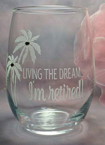 Living the Dream - I m retired 21 oz Personalized Retirement Gift'stem less Wine Glass Retirement Gift Engraved Retirement Wine Glass