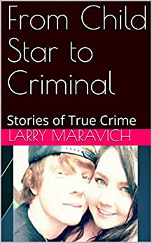 From Child Star to Criminal: Stories of True Crime by [Maravich, Larry]