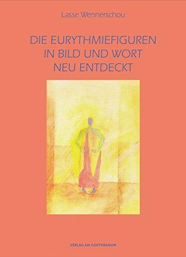 Die Eurythmiefiguren: In Bild und Wort neu entdeckt