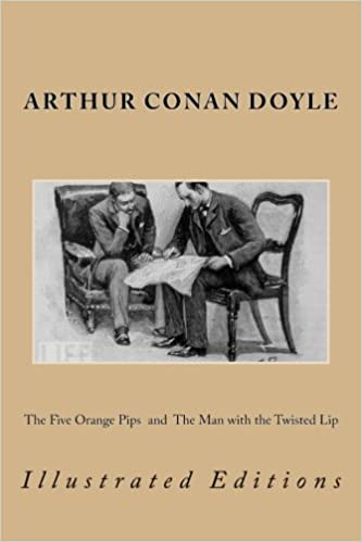 The Five Orange Pips and The Man with the Twisted Lip: Illustrated Editions: Volume 8 (The Works of Sir Arthur Conan Doyle)