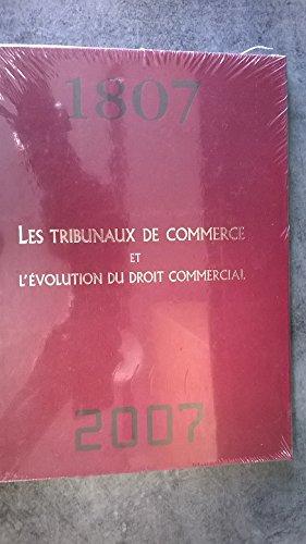 Les tribunaux de commerce et l'évolution du droit commercial : Bicentenaire du code de commerce 1807-2007 Relié – 2007 Étienne Regnard Arprint B000WFFHAQ France