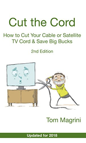 Cut the Cord: How to Cut Your Cable or Satellite TV Cord & Save Big Bucks Kindle Edition