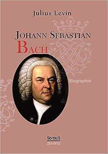 johann sebastian bach biographie german edition julius levin 9783863477950 amazoncom books