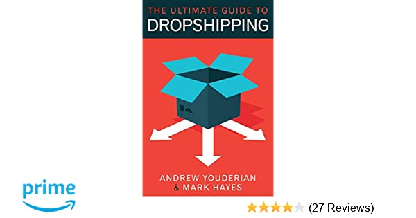 The Ultimate Guide to Dropshipping: Mark Hayes, Andrew