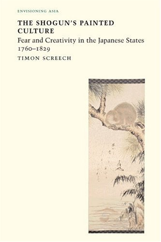Shogun's Painted Culture: Fear and Creativity in the Japanese States, 1760-1829 (Envisioning Asia)