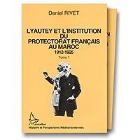 Lyautey et l'institution du protectorat français au Maroc, 1912-1925 (3 VOLUMES)