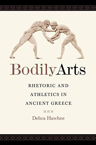 Bodily Arts: Rhetoric and Athletics in Ancient Greece