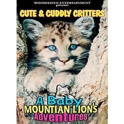 - Cute & Cuddly Critters: A Baby Mountain Lion's Adventures