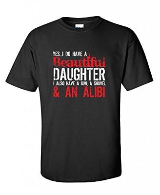 Feelin Good Tees Yes I Do Have A Beautiful Daughter I Also Have A Gun, A Shovel & An Alibi T-Shirt