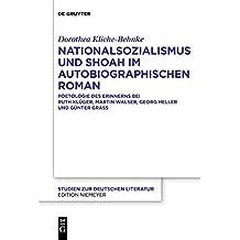 Nationalsozialismus Und Shoah Im Autobiographischen Roman: Poetologie Des Erinnerns Bei Ruth Klüger, Martin Walser, Georg Heller Und Günter Grass
