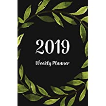 2019 Weekly Planner: Daily Weekly And Monthly Planner | 365 Daily 52 Week Planners Calendar Schedule Organizer Appointment Notebook, Monthly Planner For To do list, Action Day Passion Goal Setting Happiness Gratitude Book | Green Leaves Cover
