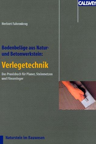 Bodenbeläge aus Natur- und Betonwerkstein: Verlegetechniken: Das Praxisbuch für Planer, Steinmetzen und Fliesenleger