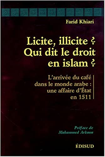 Télécharger en ligne Licite, illicite ? Qui dit le droit en islam ? L'arrivée du café dans le monde arabe : Une affaire d'Etat en 1511 epub pdf