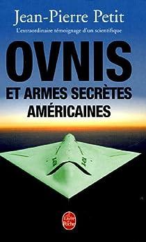 Ovnis et armes secrètes américaines : L'extraordinaire témoignage d'un scientifique par Petit