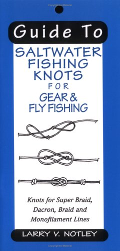 Guide To Saltwater Fishing Knots for Gear & Fly Fishing: Knots for Super Braid, Dacron, Braid and Monofilament Lines