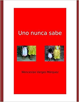 Amazon.com: Uno nunca sabe (Spanish Edition) (9781549539787): Wenceslao Vargas Márquez: Books