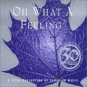 Oh What a Feeling 2 - A Vital Collection of Canadian Music by Universal Int'l