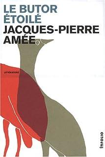 Le butor étoilé : roman, Amée, Jacques-Pierre