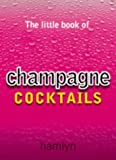 The Little Book of Champagne Cocktails, Hamlyn and Nikoli, 0600607461