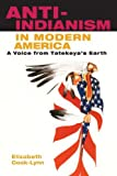 img - for Anti-Indianism in Modern America: A Voice from Tatekeya's Earth book / textbook / text book