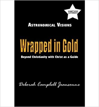 Téléchargement de manuels scolaires Astronomical Visions: Wrapped in Gold; Beyond Christianity with Christ as a Guide (Paperback) - Common B00EQCA29M in French PDF