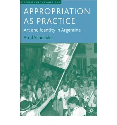 Read Online Appropriation as Practice: Art and Identity in Argentina (Studies of the Americas (Hardcover)) (Hardback) - Common pdf epub