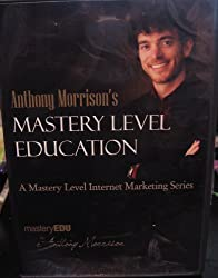 Anthony Morrison's Mastery Level Education (A Mastery Level Internet Marketing Series)