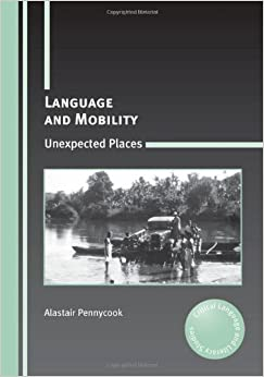 Language and Mobility: Unexpected Places (Critical Language and Literacy Studies) by Pennycook, Alastair (2012)