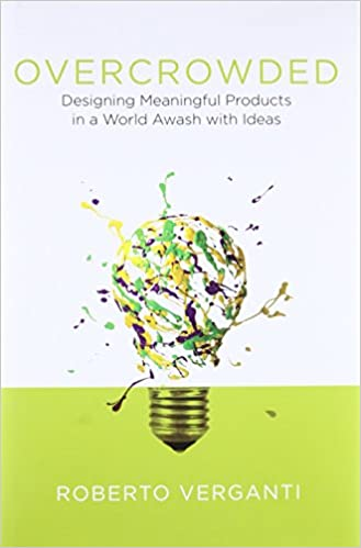 Overcrowded: Designing Meaningful Products in a World Awash with ...