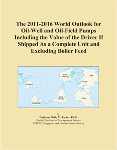 The 2011-2016 World Outlook for Oil-Well and Oil-Field Pumps Including the Value of the Driver If Shipped As a Complete Unit and Excluding Boiler Feed