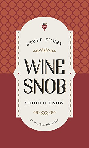 Stuff Every Wine Snob Should Know (Stuff You Should Know) by Melissa Monosoff